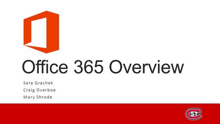 Office 365 Overview Sara Grachek Craig Overboe Mary Shrode.