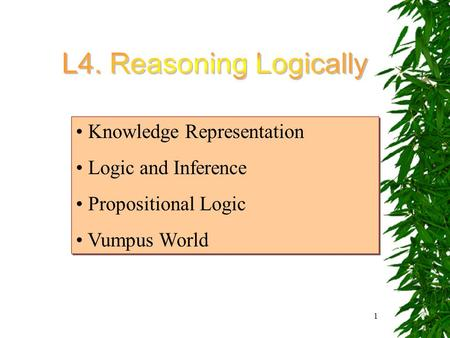 1 Knowledge Representation Logic and Inference Propositional Logic Vumpus World Knowledge Representation Logic and Inference Propositional Logic Vumpus.