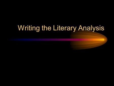 Writing the Literary Analysis. What is Literary Analysis? It's literary It's an analysis It's-- An Opinion!
