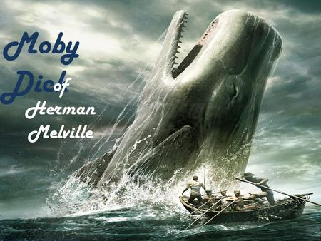 Moby Dick of Herman Melville. Moby Dick (Moby-Dick, or, The Whale) is a novel published in 1851 by the American writer Herman Melville. The plot of the.