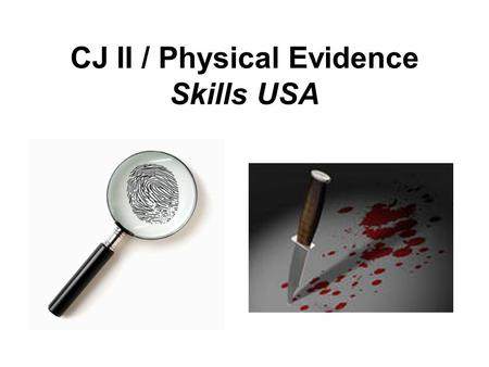 CJ II / Physical Evidence Skills USA. What is Physical Evidence? The definition depends somewhat on who you ask. PE consists of objects and things: –Can.