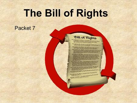The Bill of Rights Packet 7. When England and King George ruled the Colonies: The people felt they had no rights. Before the leaders of the new country.