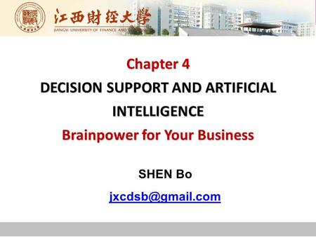 Chapter 4 DECISION SUPPORT AND ARTIFICIAL INTELLIGENCE Brainpower for Your Business SHEN Bo