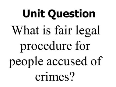 Unit Question What is fair legal procedure for people accused of crimes?