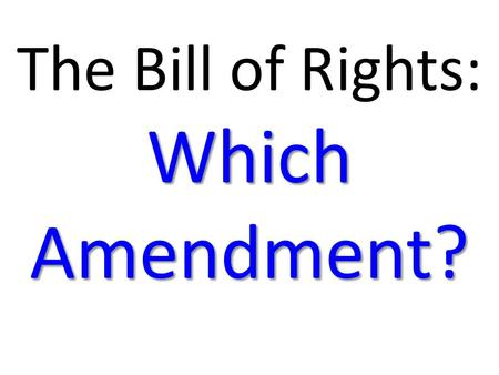 The Bill of Rights: Which Amendment?. For each of the following situations, list the amendment that applies and what part of the amendment is being violated.