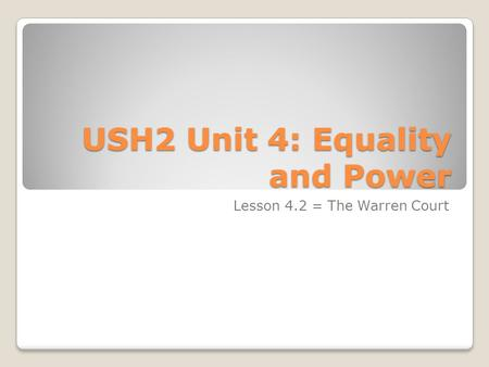 USH2 Unit 4: Equality and Power Lesson 4.2 = The Warren Court.