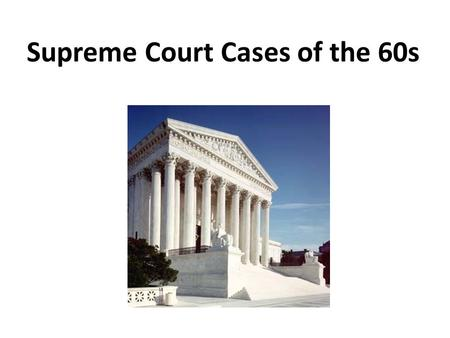 "Supreme Court Cases of the 60s. Mapp v. Ohio, 1961 What happened? - illegal search of home found ""obscene materials"". Mapp was convicted. Brought to court."