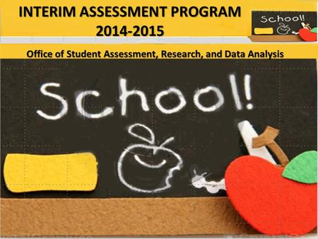 INTERIM ASSESSMENT PROGRAM 2014-2015 Office of Student Assessment, Research, and Data Analysis.