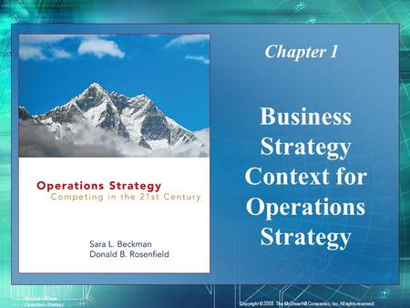 1-1 Business Strategy Context for Operations Strategy Chapter 1 McGraw-Hill/Irwin Operations Strategy Copyright © 2008 The McGraw-Hill Companies, Inc.