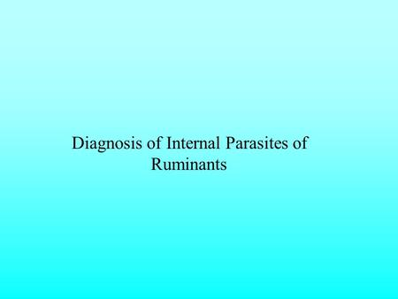Diagnosis of Internal Parasites of Ruminants. Signs of Heavy Parasitism: Infection with ruminant gastro-intestinal parasites may cause the following clinical.