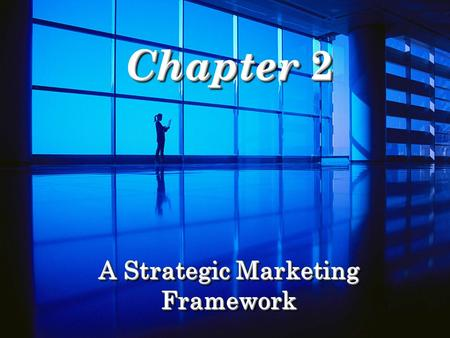 Chapter 2 A Strategic Marketing Framework. Copyright 2007, Prentice-Hall, Inc.2-2 Key Learning Points  Elements of a complete marketing strategy.  Developing.