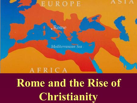 Rome and the Rise of Christianity Section 1. The Rise of Rome.