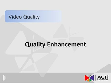 Quality Enhancement Video Quality. Introduction ● This section will bring you through the following concepts: 1. How lighting and camera positioning enhance.