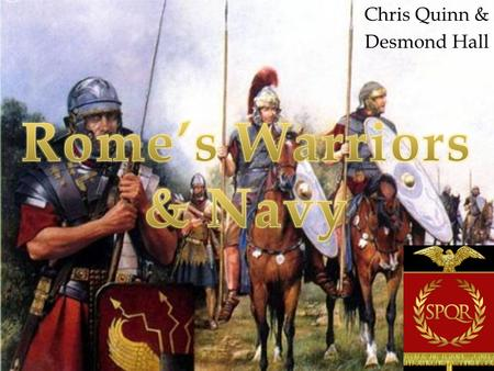 "Chris Quinn & Desmond Hall <>.  Legions or ""levy"" was the basic military unit  Legions were always made of Roman citizens  Solders were armed according."