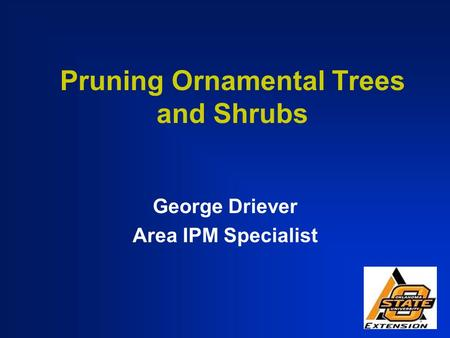 Pruning Ornamental Trees and Shrubs George Driever Area IPM Specialist.