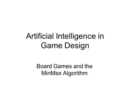 Artificial Intelligence in Game Design Board Games and the MinMax Algorithm.