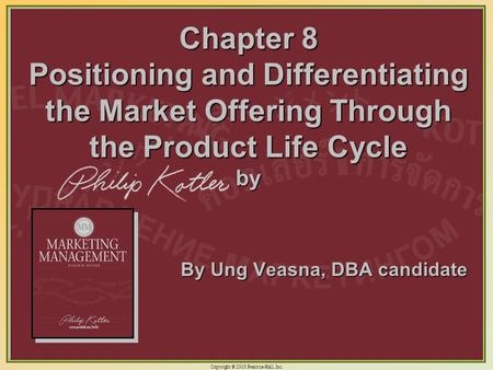 Copyright © 2003 Prentice-Hall, Inc. 11-1 Chapter 8 Positioning and Differentiating the Market Offering Through the Product Life Cycle by By Ung Veasna,