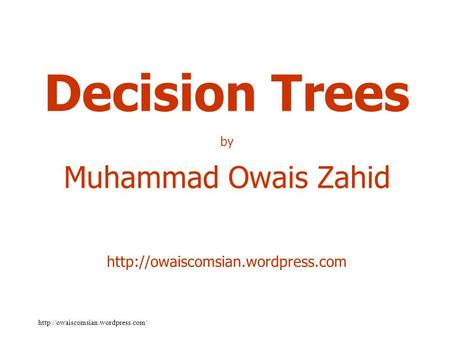 Decision Trees by Muhammad Owais Zahid