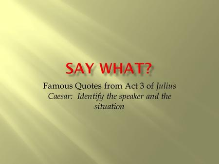 Famous Quotes from Act 3 of Julius Caesar: Identify the speaker and the situation.
