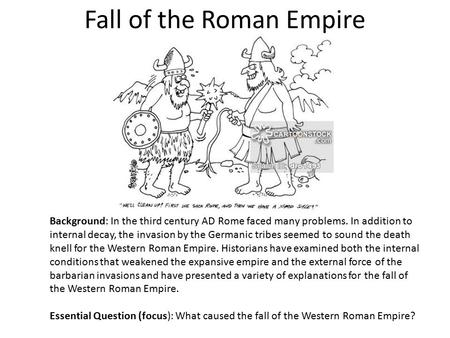 Fall of the Roman Empire Background: In the third century AD Rome faced many problems. In addition to internal decay, the invasion by the Germanic tribes.