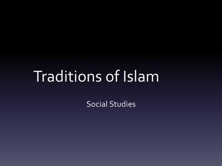 "Traditions of Islam Social Studies. Aim and Do Now Aim: What are the Five Pillars of Islam? Do Now: Recall the name of the Muslims' ""Holy Book""? According."