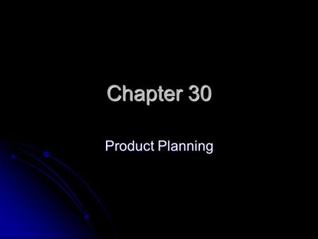 Chapter 30 Product Planning. Category Management Process that involves managing product lines as individual business units Process that involves managing.