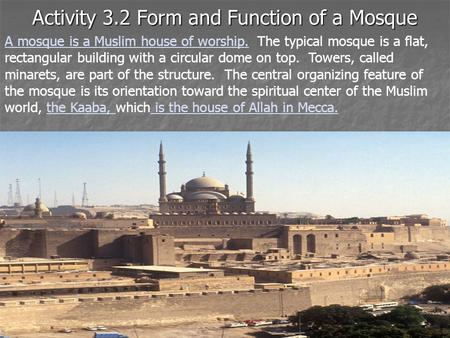 Activity 3.2 Form and Function of a Mosque A mosque is a Muslim house of worship. The typical mosque is a flat, rectangular building with a circular dome.