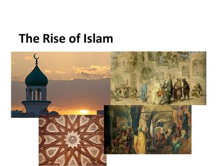 The Rise of Islam. Where Islam Started Arabian peninsula – Crossroads of 3 continents Africa, Asia, Europe – Location where many trade routes would meet.