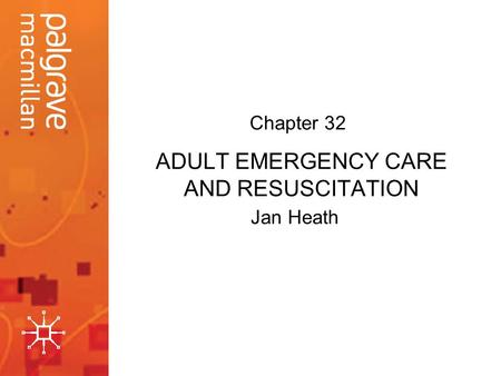 ADULT EMERGENCY CARE AND RESUSCITATION Jan Heath Chapter 32.