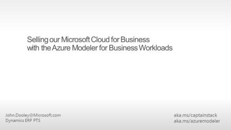 Selling our Microsoft Cloud for Business with the Azure Modeler for Business Workloads aka.ms/captainstack aka.ms/azuremodeler