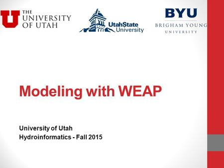 Modeling with WEAP University of Utah Hydroinformatics - Fall 2015.