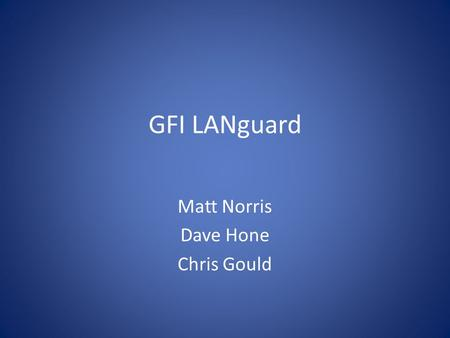 GFI LANguard Matt Norris Dave Hone Chris Gould. GFI LANguard: Description Through the performances of the three (3) cornerstones of vulnerability management: