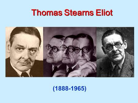 Thomas Stearns Eliot (1888-1965).  American-born English poet, playwright, and literary critic  arguably the most important English-language poet of.
