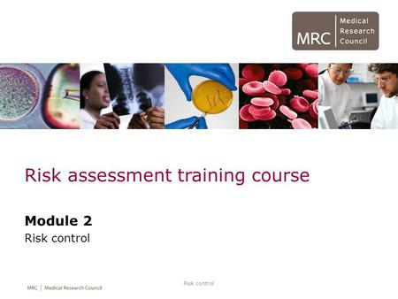 Risk control Risk assessment training course Module 2 Risk control.