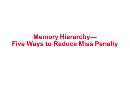 Memory Hierarchy— Five Ways to Reduce Miss Penalty.