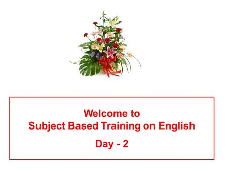 Welcome to Subject Based Training on English Day - 2.