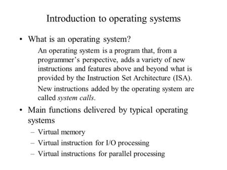 Introduction to operating systems What is an operating system? An operating system is a program that, from a programmer's perspective, adds a variety of.