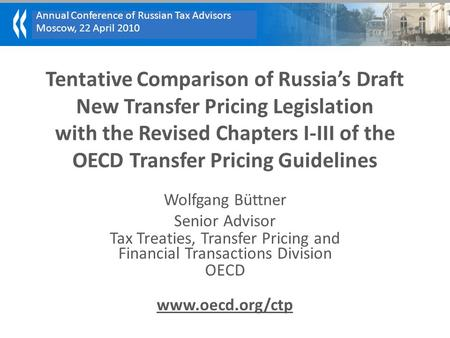 Annual Conference of Russian Tax Advisors Moscow, 22 April 2010 Tentative Comparison of Russia's Draft New Transfer Pricing Legislation with the Revised.