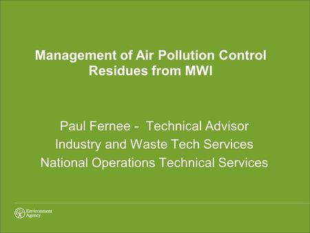 Paul Fernee - Technical Advisor Industry and Waste Tech Services National Operations Technical Services Management of Air Pollution Control Residues from.