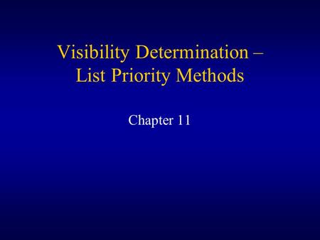 Visibility Determination – List Priority Methods Chapter 11.