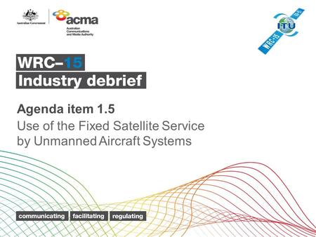 Agenda item 1.5 Use of the Fixed Satellite Service by Unmanned Aircraft Systems.