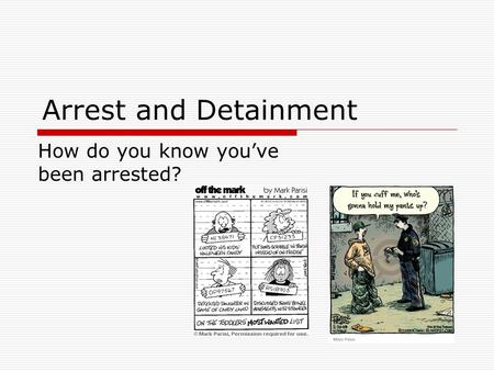 Arrest and Detainment How do you know you've been arrested?