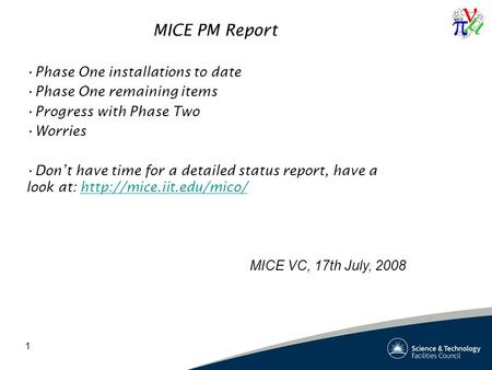 1 MICE PM Report Phase One installations to date Phase One remaining items Progress with Phase Two Worries Don't have time for a detailed status report,