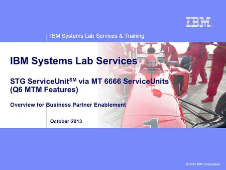 IBM Systems Lab Services & Training © 2011 IBM Corporation IBM Systems Lab Services STG ServiceUnit SM via MT 6666 ServiceUnits (Q6 MTM Features) Overview.