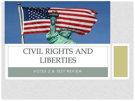 NOTES 2 & TEST REVIEW CIVIL RIGHTS AND LIBERTIES.