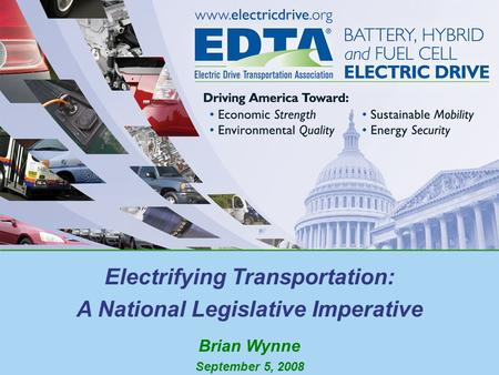 Electrifying Transportation: A National Legislative Imperative Brian Wynne September 5, 2008.