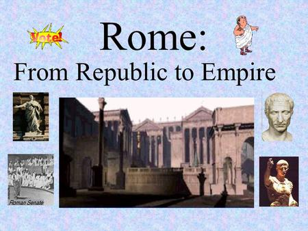 Rome: From Republic to Empire. Location of Rome Italian Peninsula (Italy today) Centrally located on the Mediterranean Sea Distant from Eastern Mediterranean.