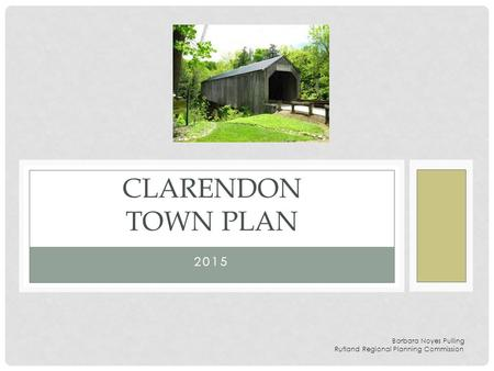 2015 CLARENDON TOWN PLAN Barbara Noyes Pulling Rutland Regional Planning Commission.