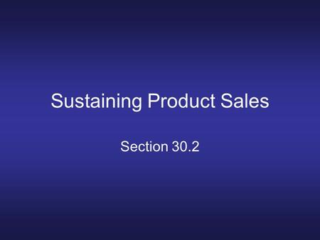 Sustaining Product Sales Section 30.2. Objectives Identify the four stages of the product life cycle. Describe product positioning techniques.