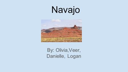 Navajo By: Olivia,Veer, Danielle, Logan. Beliefs and Customs The Wind People taught them how to make sand paintings.
